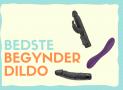 Begynder dildo – De bedste i test til nybegynderen (Find din første dildo)