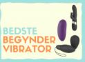 Begynder vibrator – De bedste i test til nybegynderen (find din første vibrator)