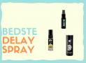 Delay Spray: De 7 bedste delay cremer