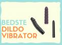 Dildo Vibrator: De bedste i test