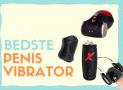 Penis vibrator: De 8 bedste i test